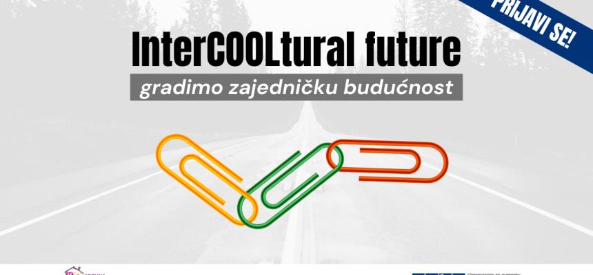 InterCOOLtural future: gradimo zajedničku budućnost – prijavi se!